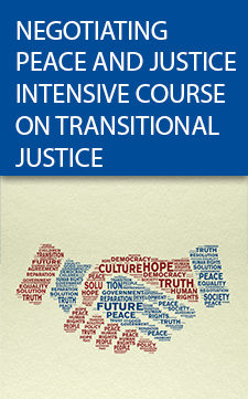NEGOTIATING PEACE AND JUSTICE: INTENSIVE COURSE ON TRANSITIONAL JUSTICE AND PEACE PROCESSES